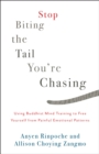 Image for Stop Biting the Tail You're Chasing : Using Buddhist Mind Training to Free Yourself from Painful Emotional Patterns