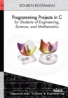 Image for Programming projects in C for students of engineering, science, and mathematics
