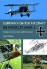 Image for German fighter aircraft in World War I  : design, construction, and innovation