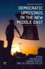 Image for Democratic uprisings in the new Middle East  : youth, technology, human rights, and US foreign policy