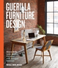 Image for Guerilla furniture design  : how to build lean, modern furniture with salvaged materials