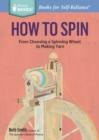 Image for How to spin  : from choosing a spinning wheel to making yarn