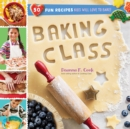 Image for Baking class  : 50 fun recipes kids will love to bake!