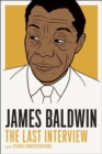 Image for James Baldwin  : the last interview and other conversations