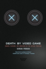 Image for Death by Video Game : Danger, Pleasure, and Obsession on the Virtual Frontline