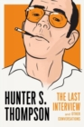 Image for Hunter S. Thompson  : the last interview and other conversations