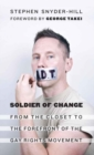 Image for Soldier of change  : from the closet to the forefront of the gay rights movement