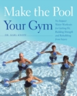 Image for Make The Pool Your Gym : No-Impact Water Workouts for Getting Fit, Building Strength and Rehabbing from Injury