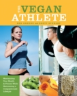 Image for The vegan athlete  : maximizing your health & fitness while maintaining a compassionate lifestyle