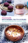 Image for Homemade bath bombs, salts and scrubs  : 300 natural recipes for luxurious soaks