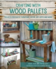 Image for Crafting with wood pallets  : projects for rustic furniture, decor, art, gifts and more