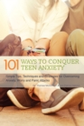 Image for 101 ways to conquer teen anxiety  : simple tips, techniques and strategies for overcoming anxiety, worry and panic attacks