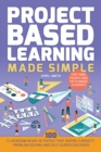 Image for Project Based Learning Made Simple : 100 Classroom-Ready Activities that Inspire Curiosity, Problem Solving and Self-Guided Discovery for Third, Fourth