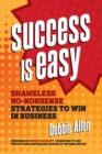 Image for Success Is Easy: Shameless, No-nonsense Strategies to Win in Business