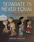 Image for Separate is never equal: Sylvia Mendez & her family's fight for desegregation