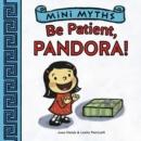 Image for Be patient, Pandora!