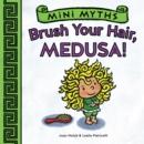 Image for Brush your hair, Medusa!