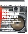 Image for The boombox project: the machines, the music, and the urban underground