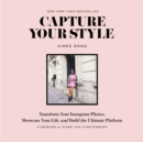 Image for Capture your style: transform your Instagram images, showcase your life, and build the ultimate platform