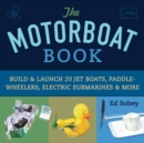 Image for The motorboat book  : build & launch 20 jet boats, paddle-wheelers, electric submarines & more