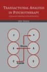 Image for Transactional Analysis in Psychotherapy : A Systematic Individual and Social Psychiatry