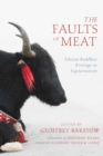 Image for The Faults of Meat : Tibetan Buddhist Writings on Vegetarianism