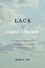 Image for Lack and Transcendence : The Problem of Death and Life in Psychotherapy, Existentialism, and Buddhism