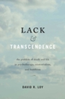 Image for Lack and transcendence: the problem of death and life in psychotherapy, existentialism, and Buddhism
