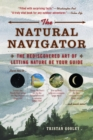 Image for The natural navigator  : the rediscovered art of letting nature be your guide