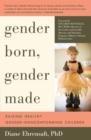 Image for Gender Born, Gender Made : Raising Healthy Gender-Nonconforming Children