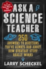 Image for Ask a science teacher, how everyday stuff really works  : 250 answers to questions you've always had about how everyday stuff really works