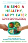 Image for Raising a healthy, happy eater  : a parent's handbook