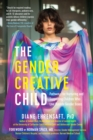 Image for The gender creative child  : pathways for nurturing and supporting children who live outside gender boxes