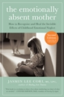 Image for The emotionally absent mother  : how to recognize and heal the invisible effects of childhood emotional neglect