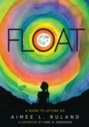Image for Float : A Guide to Letting Go