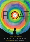 Image for Float: a guide to letting go