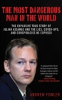 Image for The Most Dangerous Man in the World : The Explosive True Story of Julian Assange and the Lies, Cover-ups and Conspiracies He Exposed