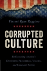 Image for Corrupted culture  : rediscovering America's enduring principles, values, and common sense