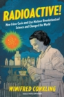 Image for Radioactive!  : how Iráene Curie and Lise Meitner revolutionized science and changed the world