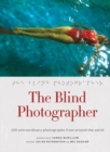 Image for The blind photographer  : 150 extraordinary photographs from around the world