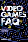 Image for Video games FAQ  : all that's left to know about games and gaming culture