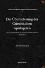 Image for Die UEberlieferung der Griechischen Apologeten : des 2 Jahrhunderts in der alten Kirche und im Mittelalter