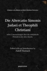 Image for Die Altercatio Simonis Judaei et Theophili Christiani : nebst Untersuchungen uber der antijudische Polemik in der alten Kirche