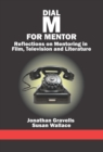 Image for Dial M for mentor: reflections on mentoring in film, television, and literature
