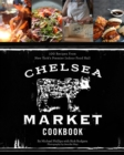 Image for The Chelsea Market cookbook  : 100 recipes from New York's premier indoor food market