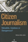 Image for Citizen journalism  : valuable, useless, or dangerous?