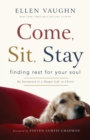 Image for Come, Sit, Stay : Finding Rest for Your Soul