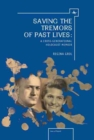 Image for Saving the tremors of past lives  : a cross-generational holocaust memoir