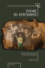 Image for Gone to Pitchipoèi  : a boy's desperate fight for survival in wartime