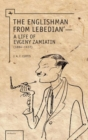 Image for The Englishman from Lebedian : A Life of Evgeny Zamiatin